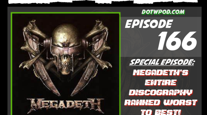 DotW 166: Megadeth Worst To Best Discussion