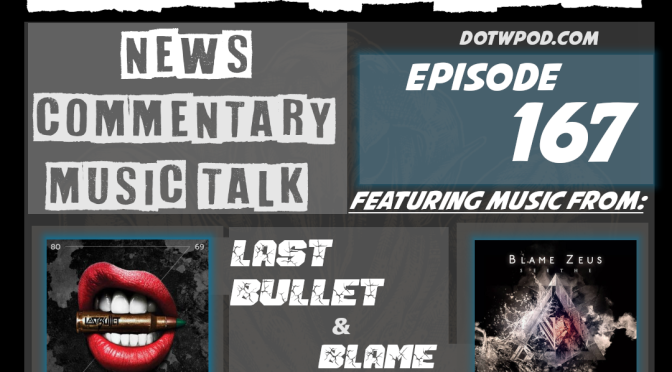 DotW 167 Featuring Music From LAST BULLET and BLAME ZEUS