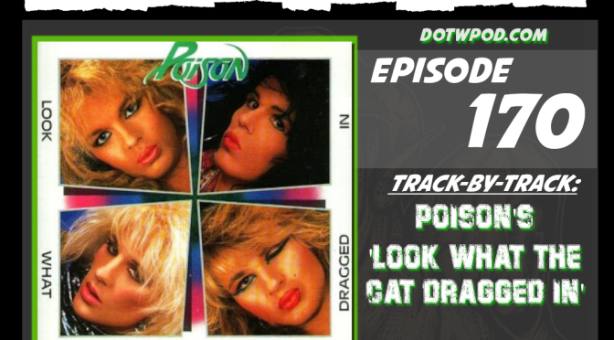 DOWT #170: T-x-T on Poison's 'Look What The Cat Dragged In'