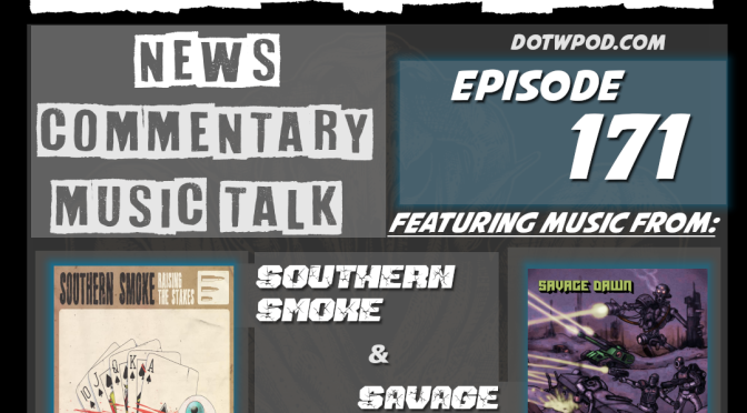 DotW 171 Featuring Music from SOUTHERN SMOKE and SAVAGE DAWN