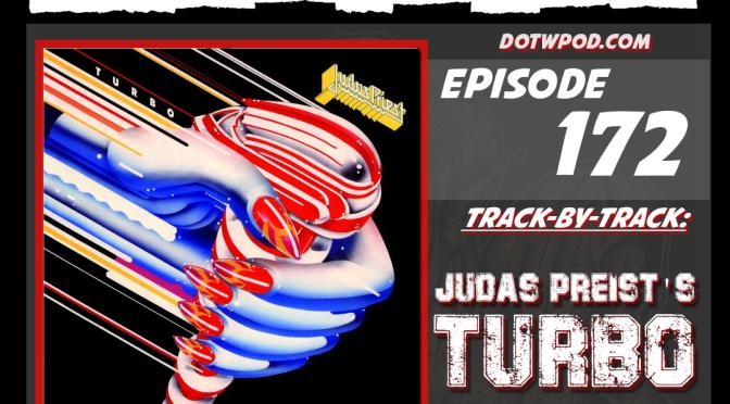 #172: Track-By-Track On Judas Priest's 'TURBO'