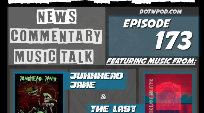 173 Featuring Music From JUNKHEAD JANE and THE LAST MARTYR